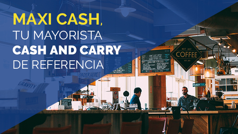 Conoce las ventajas de Maxi Cash como mayorista cash and carry para tu negocio u hogar